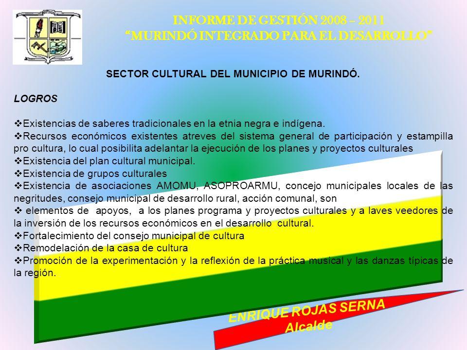 INFORME DE GESTIÓN 2008 – 2011 MURINDÓ INTEGRADO PARA EL DESARROLLO ENRIQUE ROJAS SERNA Alcalde SECTOR CULTURAL DEL MUNICIPIO DE MURINDÓ. LOGROS Exist
