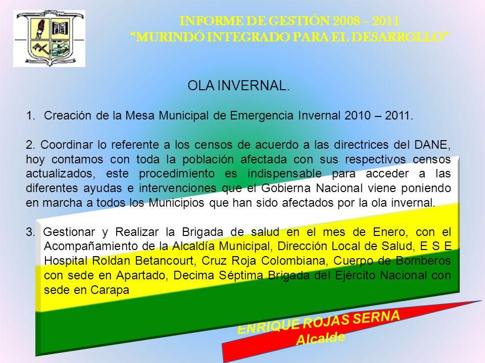 INFORME DE GESTIÓN 2008 – 2011 MURINDÓ INTEGRADO PARA EL DESARROLLO ENRIQUE ROJAS SERNA Alcalde OLA INVERNAL. 1.Creación de la Mesa Municipal de Emerg