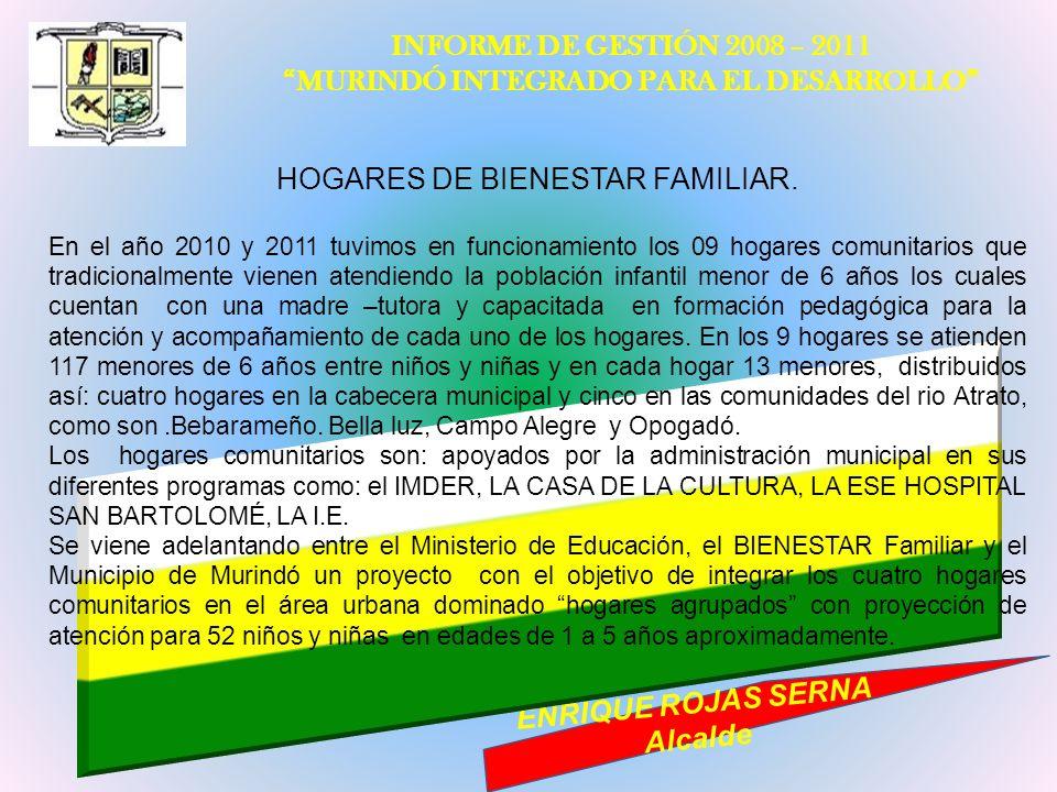 INFORME DE GESTIÓN 2008 – 2011 MURINDÓ INTEGRADO PARA EL DESARROLLO ENRIQUE ROJAS SERNA Alcalde HOGARES DE BIENESTAR FAMILIAR. En el año 2010 y 2011 t