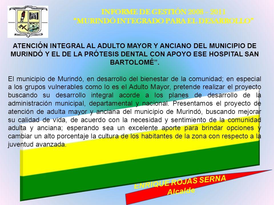 INFORME DE GESTIÓN 2008 – 2011 MURINDÓ INTEGRADO PARA EL DESARROLLO ENRIQUE ROJAS SERNA Alcalde ATENCIÓN INTEGRAL AL ADULTO MAYOR Y ANCIANO DEL MUNICI