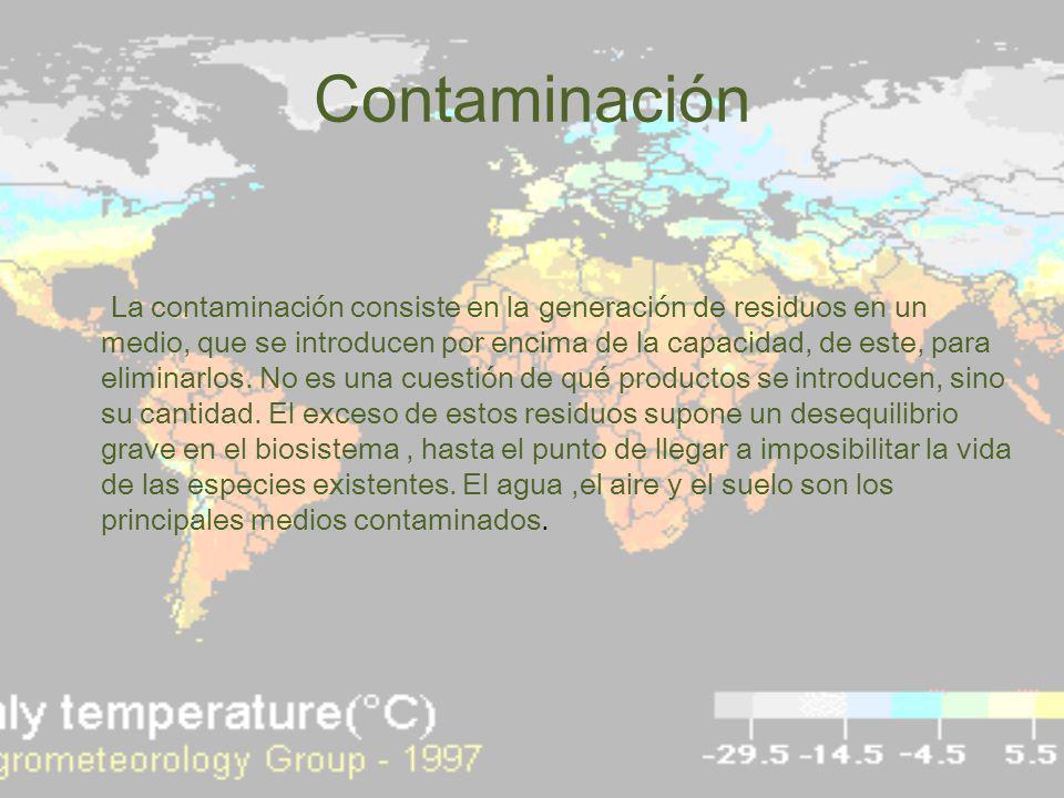 Contaminación La contaminación consiste en la generación de residuos en un medio, que se introducen por encima de la capacidad, de este, para eliminar