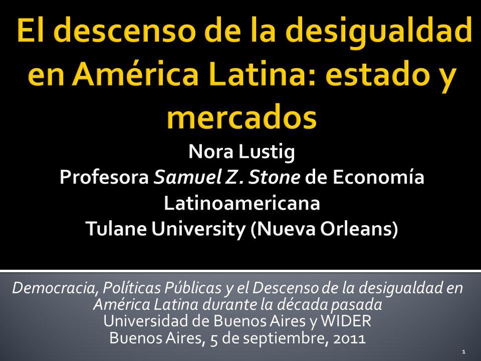 Democracia, Políticas Públicas y el Descenso de la desigualdad en América Latina durante la década pasada Universidad de Buenos Aires y WIDER Buenos Aires, 5 de septiembre, 2011 1