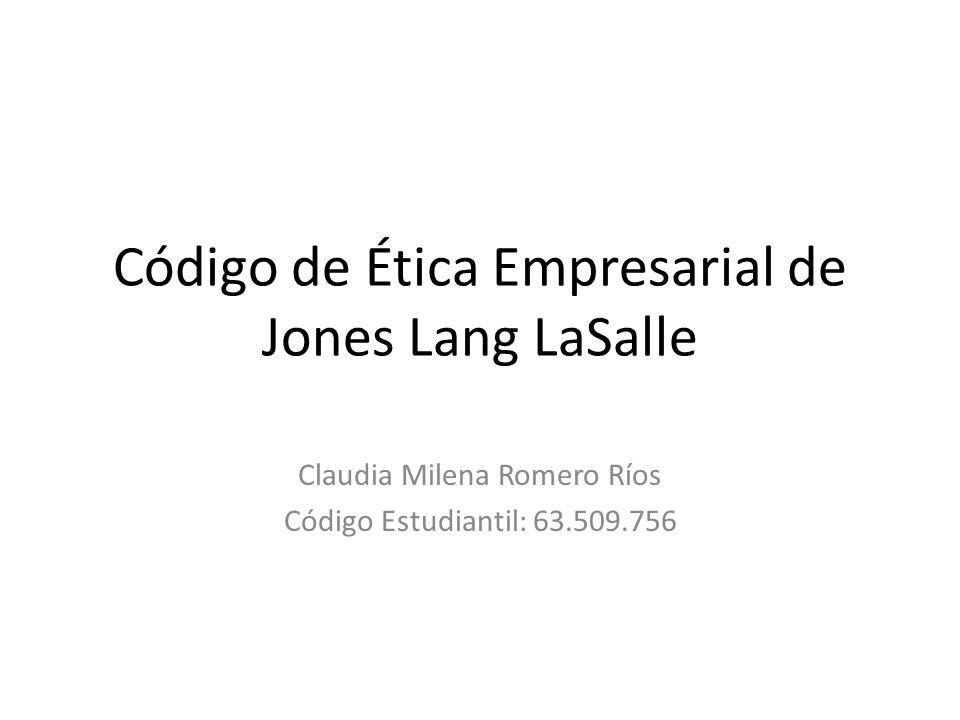 Código de Ética Empresarial de Jones Lang LaSalle Claudia Milena Romero Ríos Código Estudiantil: 63.509.756