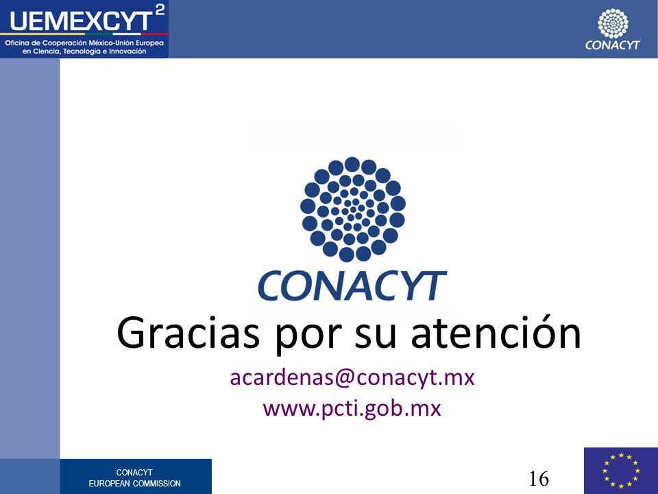CONACYT EUROPEAN COMMISSION 16 Gracias por su atención acardenas@conacyt.mx www.pcti.gob.mx