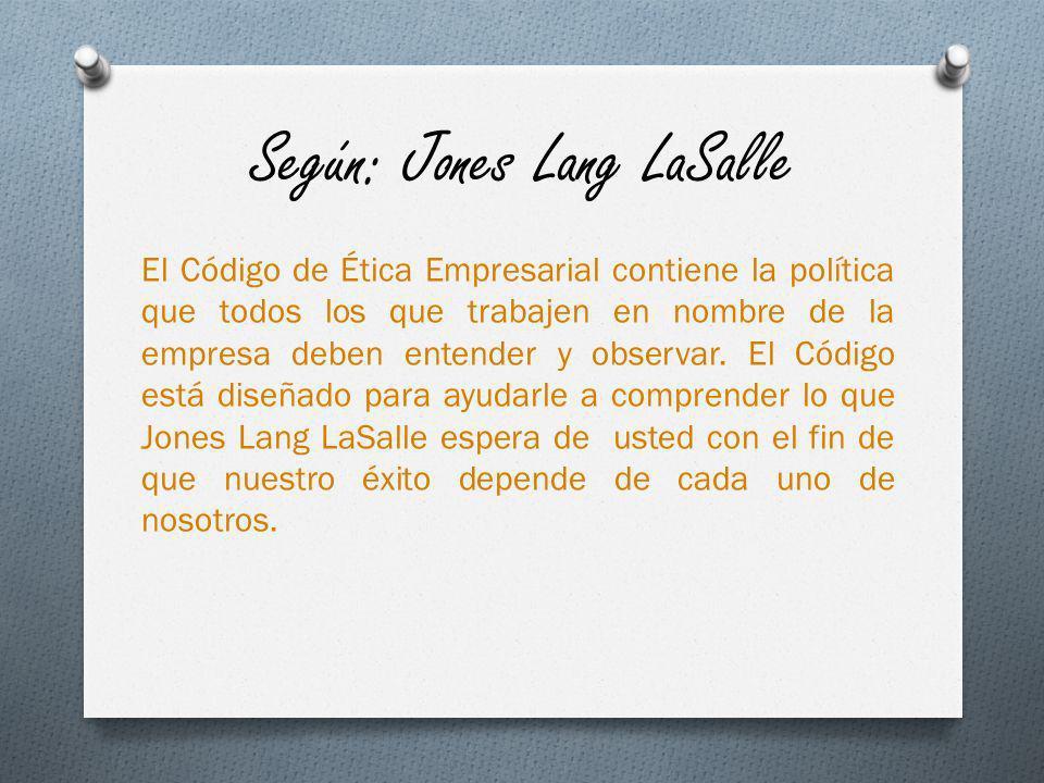 Según: Jones Lang LaSalle El Código de Ética Empresarial contiene la política que todos los que trabajen en nombre de la empresa deben entender y obse