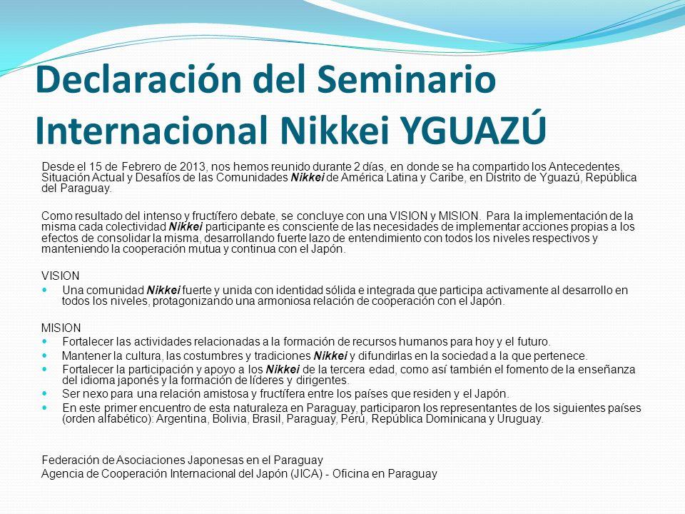 Declaración del Seminario Internacional Nikkei YGUAZÚ Desde el 15 de Febrero de 2013, nos hemos reunido durante 2 días, en donde se ha compartido los