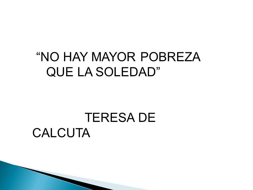 NO HAY MAYOR POBREZA QUE LA SOLEDAD TERESA DE CALCUTA