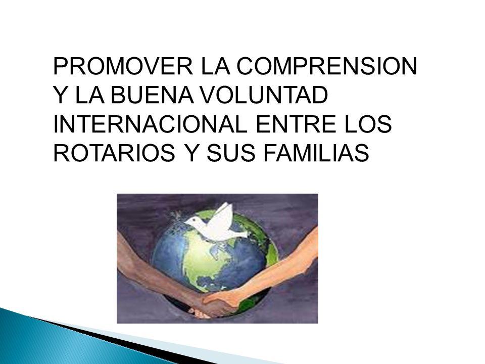 PROMOVER LA COMPRENSION Y LA BUENA VOLUNTAD INTERNACIONAL ENTRE LOS ROTARIOS Y SUS FAMILIAS