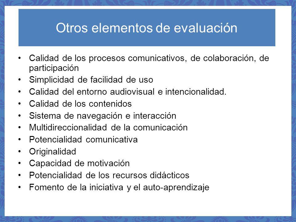 Otros elementos de evaluación Calidad de los procesos comunicativos, de colaboración, de participación Simplicidad de facilidad de uso Calidad del ent