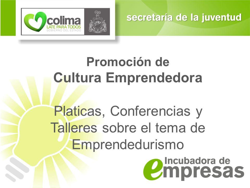 Promoción de Cultura Emprendedora Platicas, Conferencias y Talleres sobre el tema de Emprendedurismo