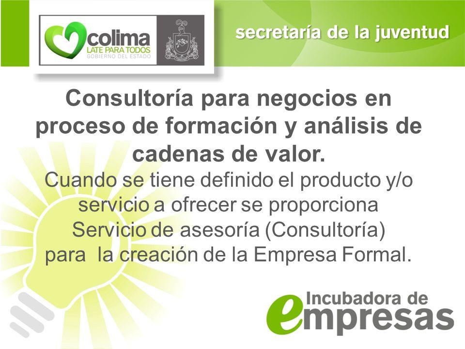 Consultoría para negocios en proceso de formación y análisis de cadenas de valor. Cuando se tiene definido el producto y/o servicio a ofrecer se propo
