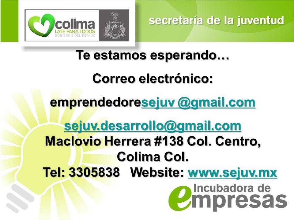 Te estamos esperando… Correo electrónico: emprendedoresejuv @gmail.com sejuv @gmail.comsejuv @gmail.com sejuv.desarrollo@gmail.com Maclovio Herrera #1