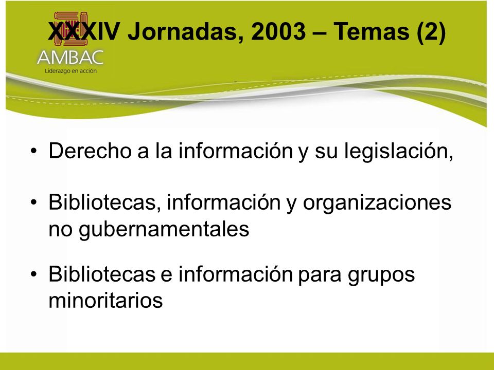 XXXIV Jornadas, 2003 – Temas (2) Derecho a la información y su legislación, Bibliotecas, información y organizaciones no gubernamentales Bibliotecas e información para grupos minoritarios
