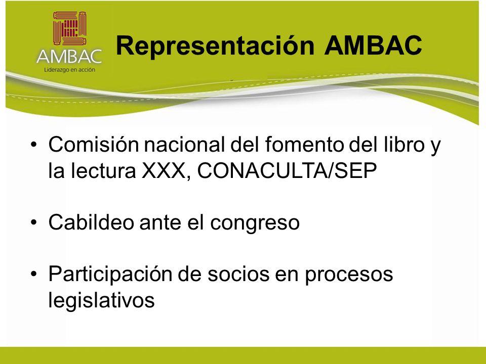 Representación AMBAC Comisión nacional del fomento del libro y la lectura XXX, CONACULTA/SEP Cabildeo ante el congreso Participación de socios en procesos legislativos