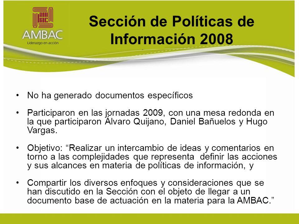 Sección de Políticas de Información 2008 No ha generado documentos específicos Participaron en las jornadas 2009, con una mesa redonda en la que participaron Álvaro Quijano, Daniel Bañuelos y Hugo Vargas.