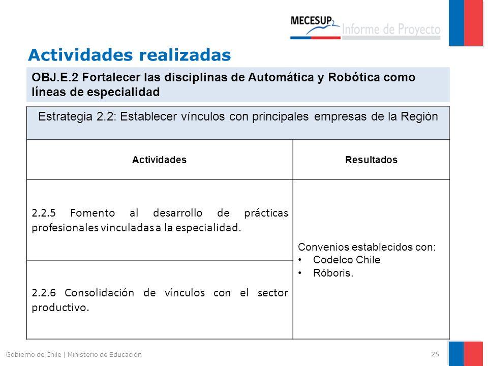 Actividades realizadas 25 Gobierno de Chile | Ministerio de Educación OBJ.E.2 Fortalecer las disciplinas de Automática y Robótica como líneas de espec