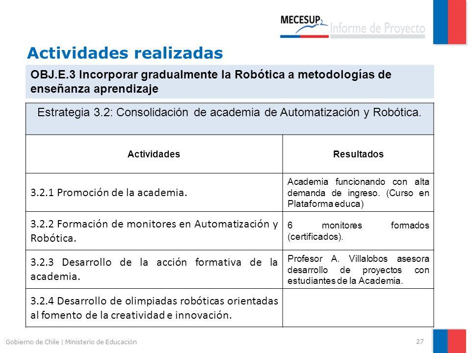 Actividades realizadas 27 Gobierno de Chile | Ministerio de Educación OBJ.E.3 Incorporar gradualmente la Robótica a metodologías de enseñanza aprendiz