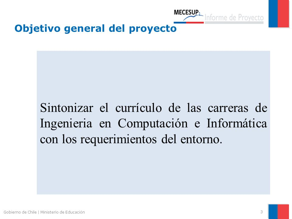 Objetivo general del proyecto 3 Gobierno de Chile | Ministerio de Educación Sintonizar el currículo de las carreras de Ingenieria en Computación e Inf