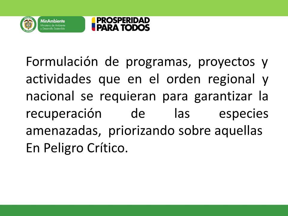 Formulación de programas, proyectos y actividades que en el orden regional y nacional se requieran para garantizar la recuperación de las especies ame