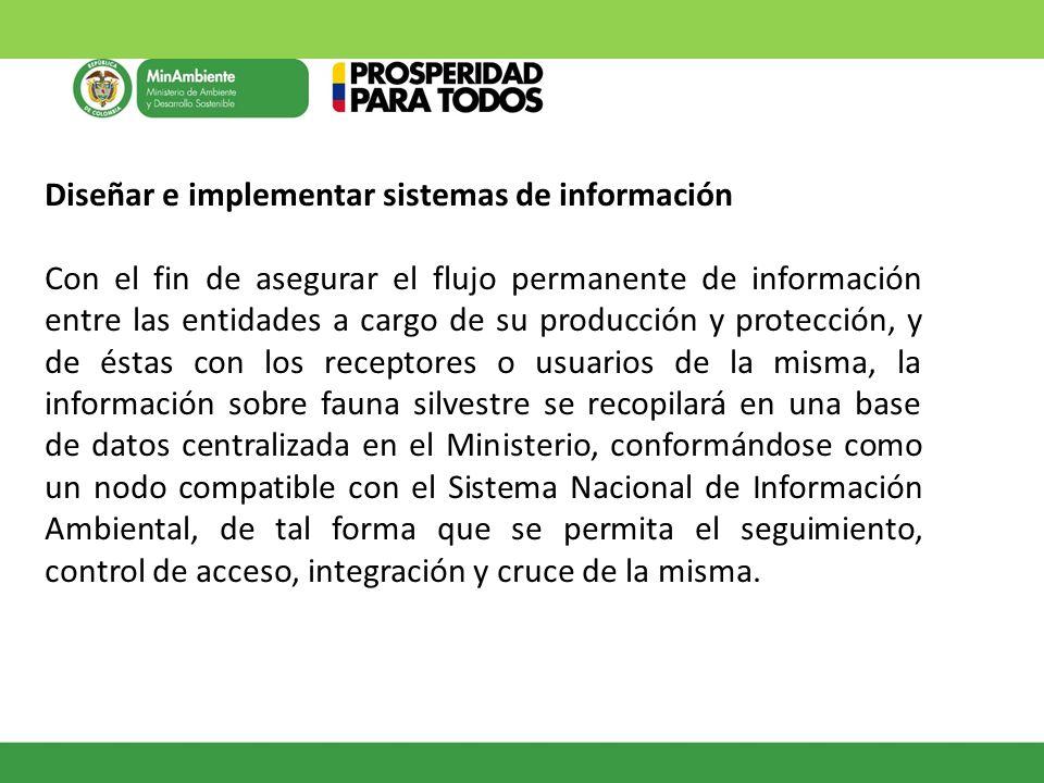 Diseñar e implementar sistemas de información Con el fin de asegurar el flujo permanente de información entre las entidades a cargo de su producción y