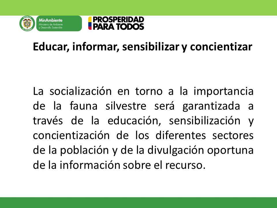 Educar, informar, sensibilizar y concientizar La socialización en torno a la importancia de la fauna silvestre será garantizada a través de la educaci