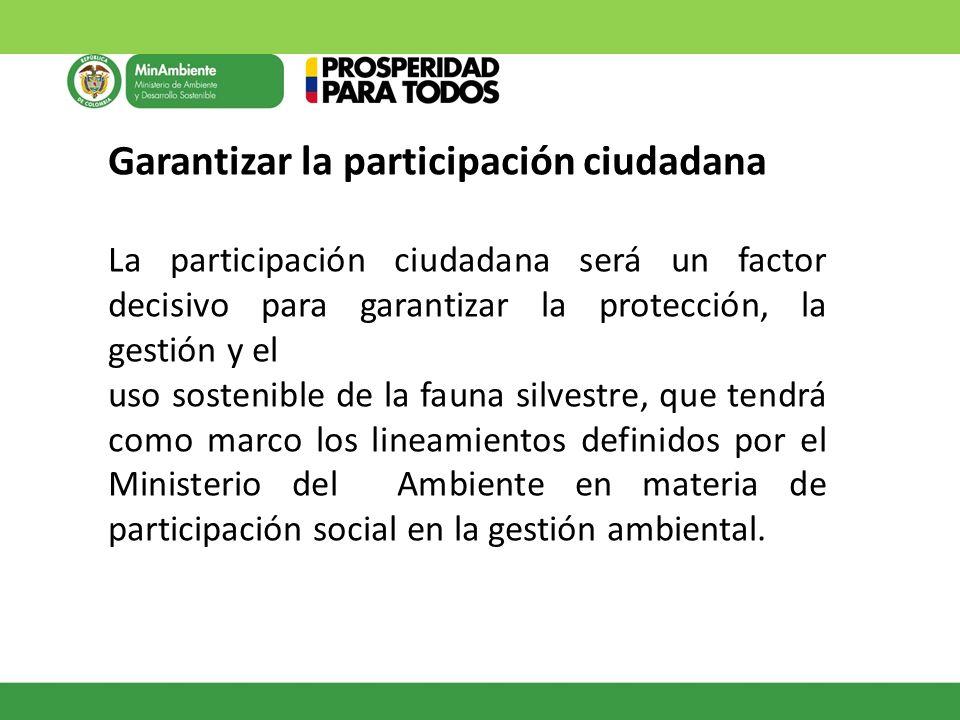 Garantizar la participación ciudadana La participación ciudadana será un factor decisivo para garantizar la protección, la gestión y el uso sostenible
