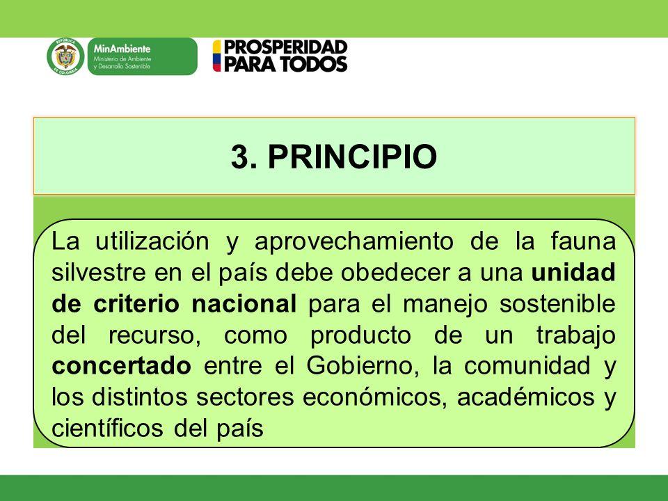 3. PRINCIPIO La utilización y aprovechamiento de la fauna silvestre en el país debe obedecer a una unidad de criterio nacional para el manejo sostenib