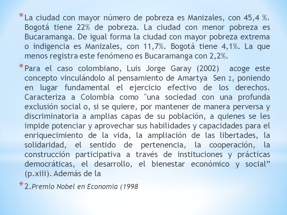 * La ciudad con mayor número de pobreza es Manizales, con 45,4 %. Bogotá tiene 22% de pobreza. La ciudad con menor pobreza es Bucaramanga. De igual fo