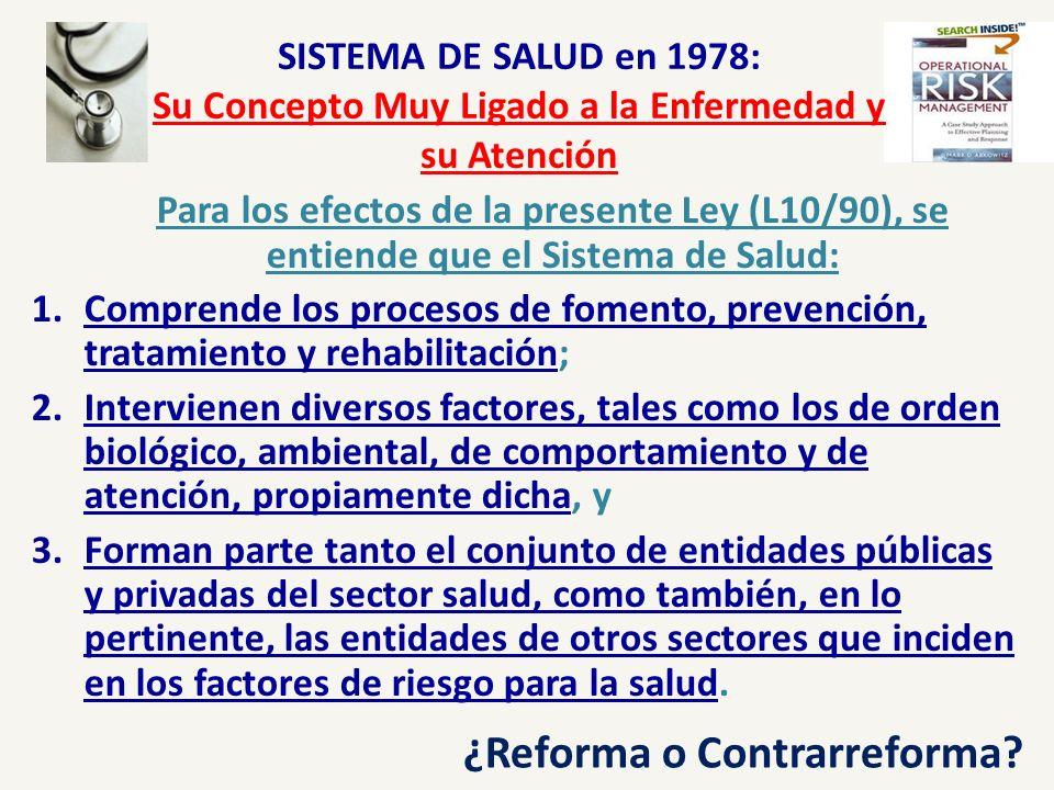 SISTEMA DE SALUD en 1978: Su Concepto Muy Ligado a la Enfermedad y su Atención Para los efectos de la presente Ley (L10/90), se entiende que el Sistem