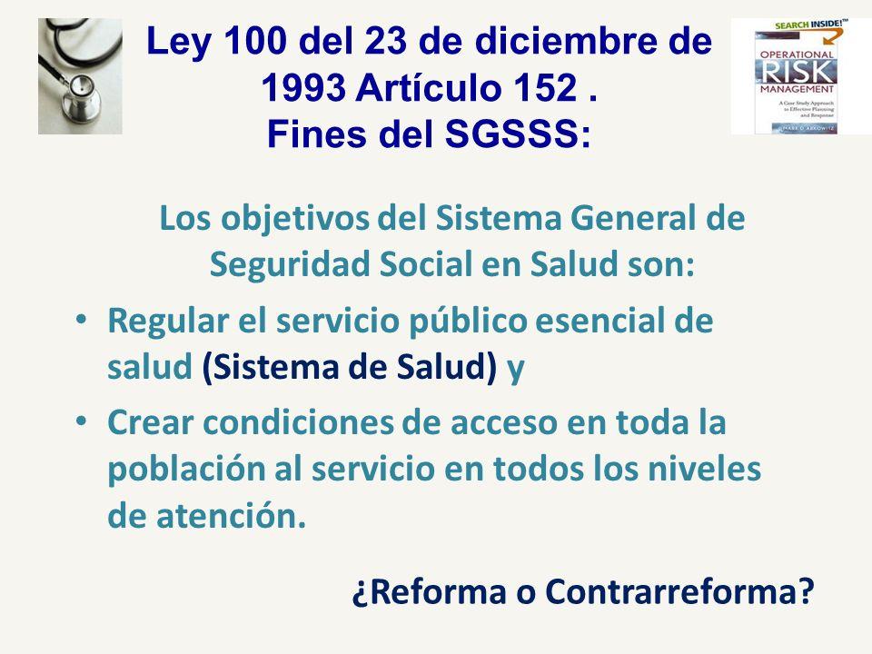 Ley 100 del 23 de diciembre de 1993 Artículo 152. Fines del SGSSS: Los objetivos del Sistema General de Seguridad Social en Salud son: Regular el serv
