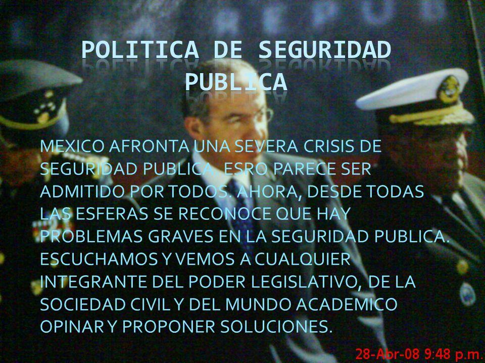MEXICO AFRONTA UNA SEVERA CRISIS DE SEGURIDAD PUBLICA. ESRO PARECE SER ADMITIDO POR TODOS. AHORA, DESDE TODAS LAS ESFERAS SE RECONOCE QUE HAY PROBLEMA