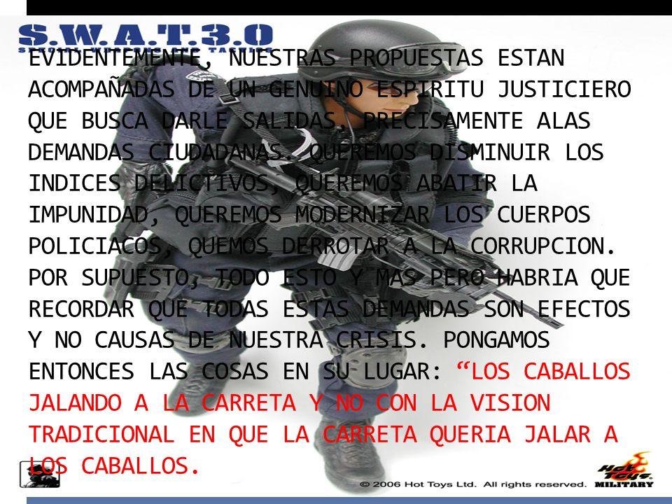 EVIDENTEMENTE, NUESTRAS PROPUESTAS ESTAN ACOMPAÑADAS DE UN GENUINO ESPIRITU JUSTICIERO QUE BUSCA DARLE SALIDAS, PRECISAMENTE ALAS DEMANDAS CIUDADANAS.