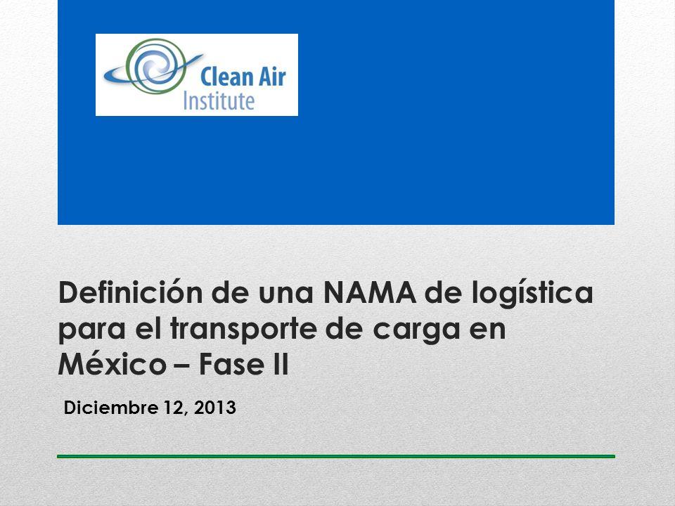 Definición de una NAMA de logística para el transporte de carga en México – Fase II Diciembre 12, 2013