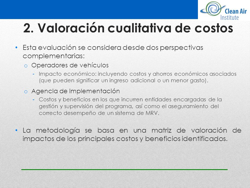 2. Valoración cualitativa de costos Esta evaluación se considera desde dos perspectivas complementarias: o Operadores de vehículos -Impacto económico: