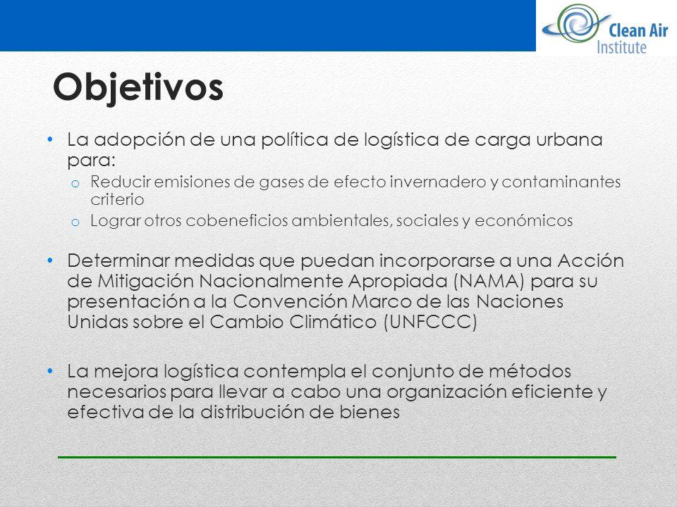 Objetivos La adopción de una política de logística de carga urbana para: o Reducir emisiones de gases de efecto invernadero y contaminantes criterio o