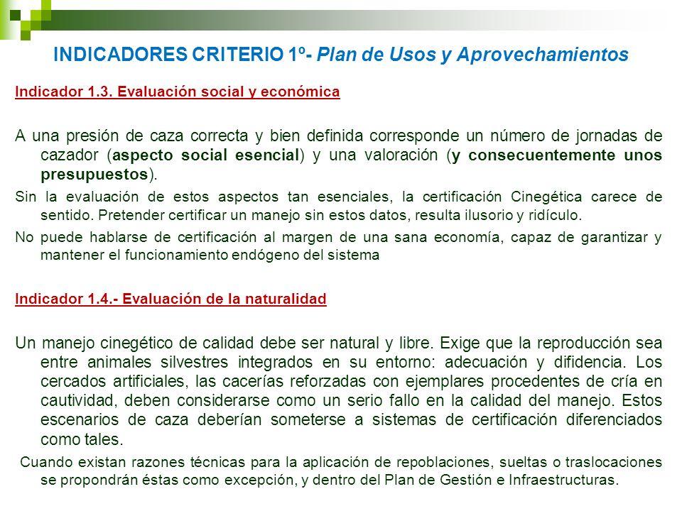 INDICADORES CRITERIO 1º- Plan de Usos y Aprovechamientos Indicador 1.3. Evaluación social y económica A una presión de caza correcta y bien definida c
