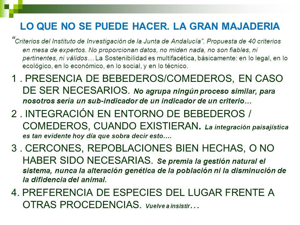 LO QUE NO SE PUEDE HACER. LA GRAN MAJADERIA Criterios del Instituto de Investigación de la Junta de Andalucía. Propuesta de 40 criterios en mesa de ex