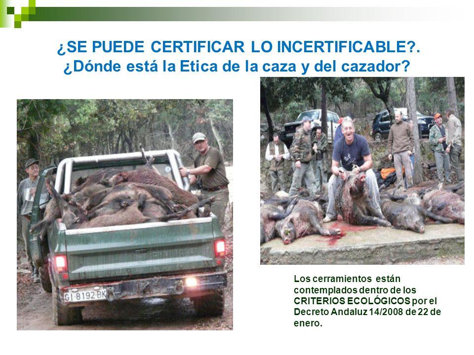 ¿SE PUEDE CERTIFICAR LO INCERTIFICABLE?. ¿Dónde está la Etica de la caza y del cazador? Los cerramientos están contemplados dentro de los CRITERIOS EC