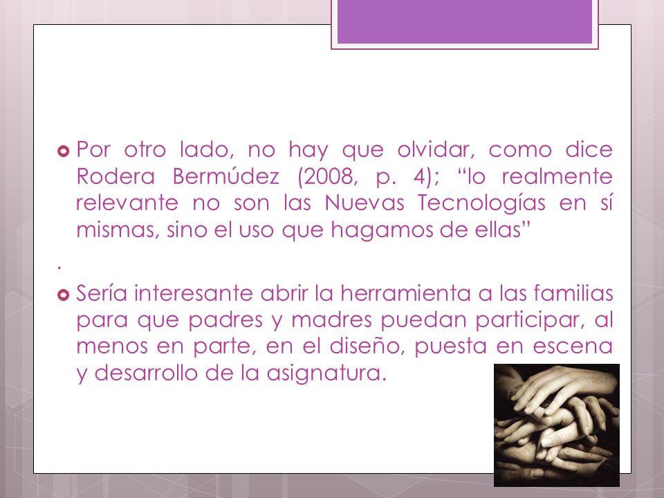 Por otro lado, no hay que olvidar, como dice Rodera Bermúdez (2008, p.