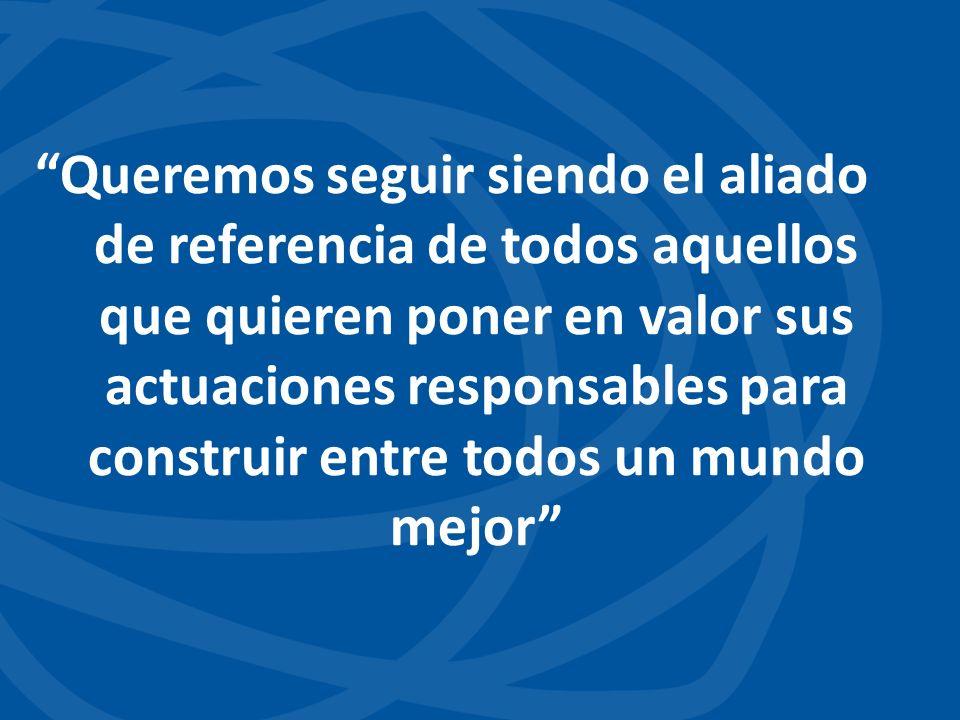 Queremos seguir siendo el aliado de referencia de todos aquellos que quieren poner en valor sus actuaciones responsables para construir entre todos un mundo mejor