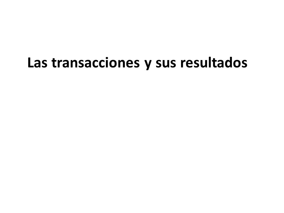 Las transacciones y sus resultados