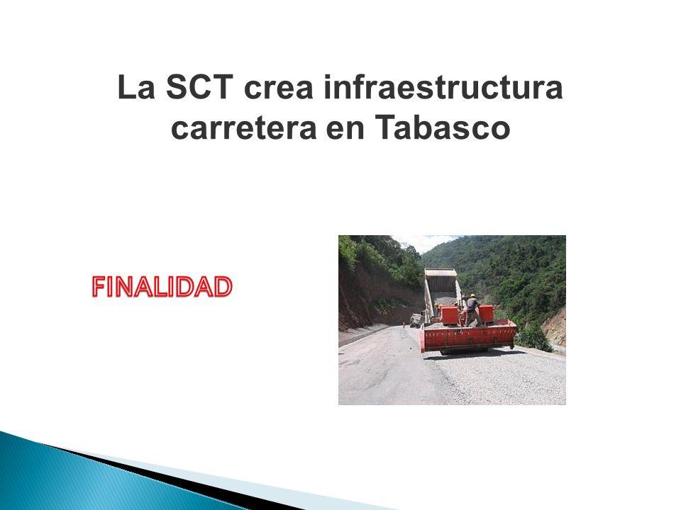 La SCT crea infraestructura carretera en Tabasco