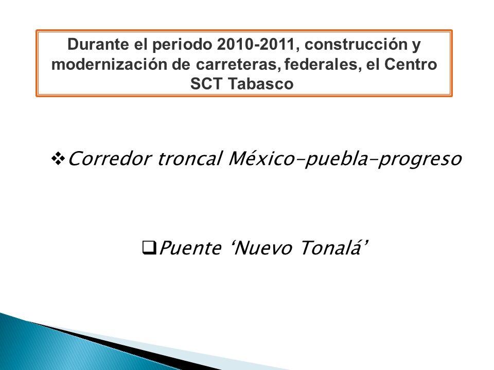Durante el periodo 2010-2011, construcción y modernización de carreteras, federales, el Centro SCT Tabasco Corredor troncal México-puebla-progreso Pue
