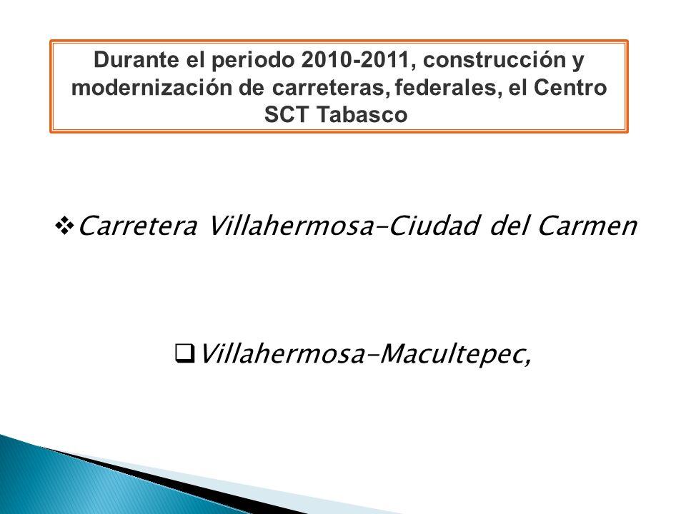 Carretera Villahermosa-Ciudad del Carmen Villahermosa-Macultepec, Durante el periodo 2010-2011, construcción y modernización de carreteras, federales,