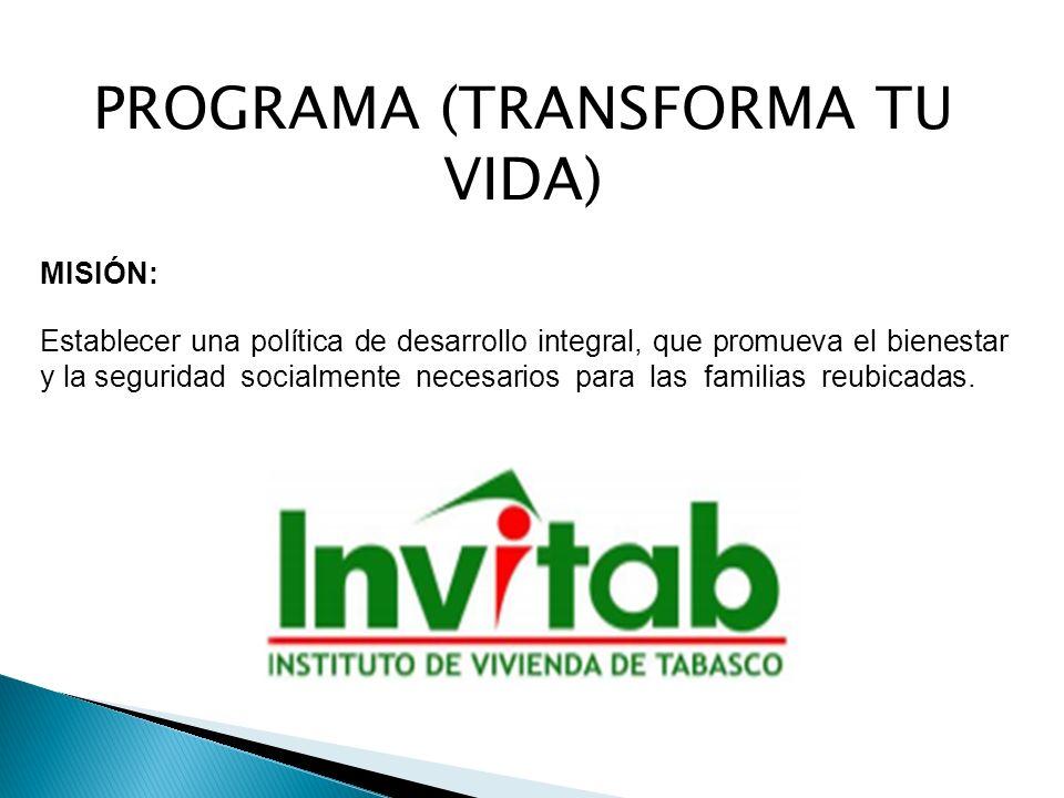PROGRAMA (TRANSFORMA TU VIDA) MISIÓN: Establecer una política de desarrollo integral, que promueva el bienestar y la seguridad socialmente necesarios