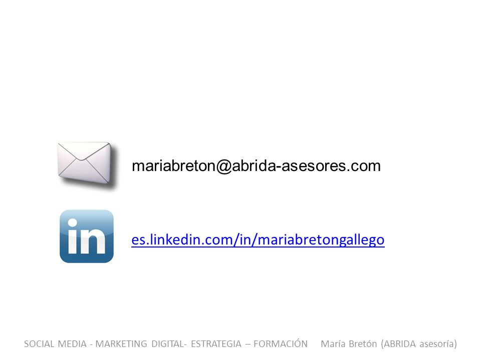 es.linkedin.com/in/mariabretongallego mariabreton@abrida-asesores.com SOCIAL MEDIA - MARKETING DIGITAL- ESTRATEGIA – FORMACIÓN María Bretón (ABRIDA as