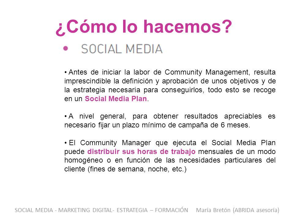 ¿Cómo lo hacemos? Antes de iniciar la labor de Community Management, resulta imprescindible la definición y aprobación de unos objetivos y de la estra