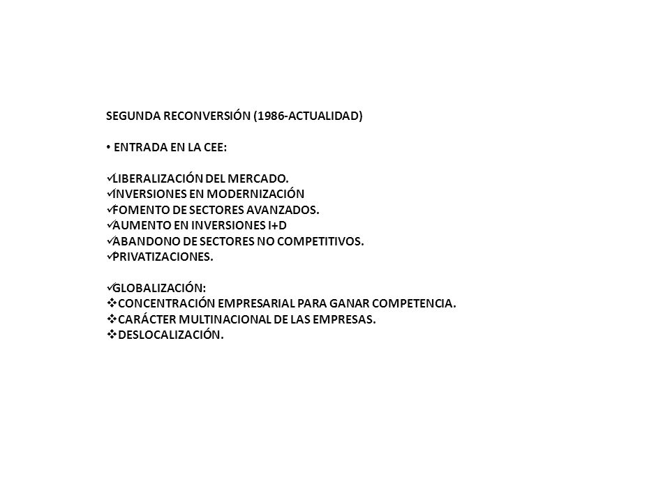 SEGUNDA RECONVERSIÓN (1986-ACTUALIDAD) ENTRADA EN LA CEE: LIBERALIZACIÓN DEL MERCADO. INVERSIONES EN MODERNIZACIÓN FOMENTO DE SECTORES AVANZADOS. AUME