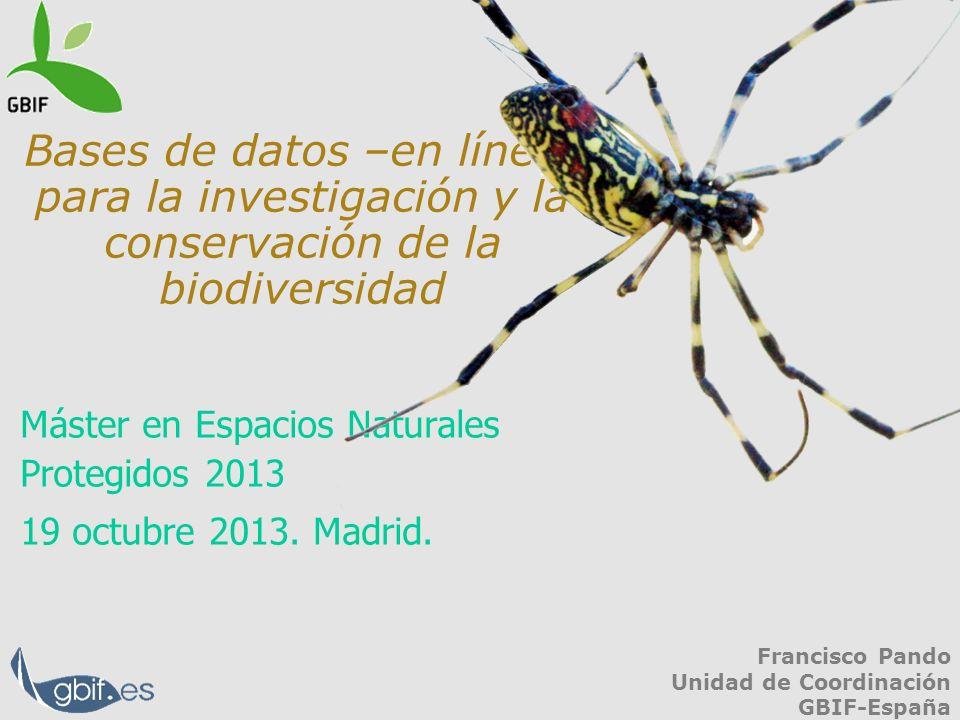 Bases de datos –en línea- para la investigación y la conservación de la biodiversidad Francisco Pando Unidad de Coordinación GBIF-España Máster en Esp