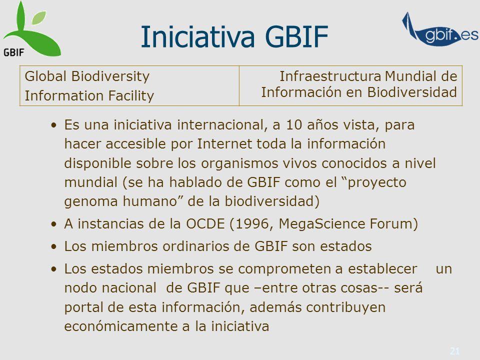 21 Iniciativa GBIF Es una iniciativa internacional, a 10 años vista, para hacer accesible por Internet toda la información disponible sobre los organi